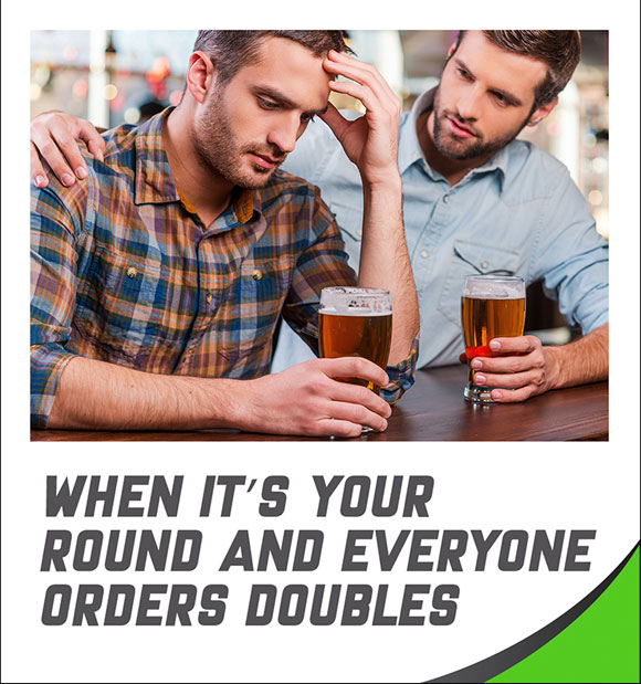 Depressed man, when it's your round and everyone orders double!
